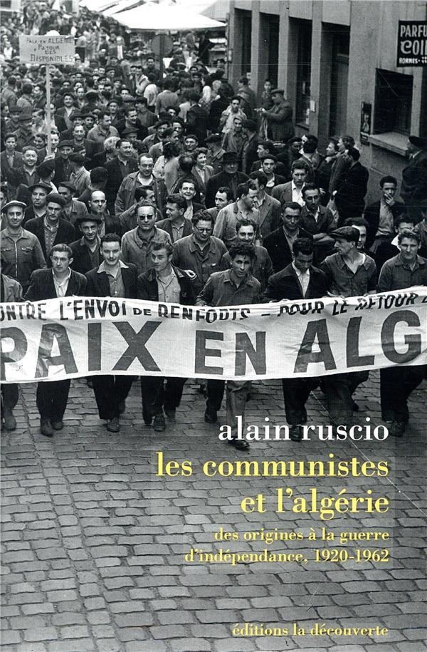 LES COMMUNISTES ET L'ALGERIE - DES ORIGINES A LA GUERRE D'INDEPENDANCE, 1920-1962  LA DECOUVERTE