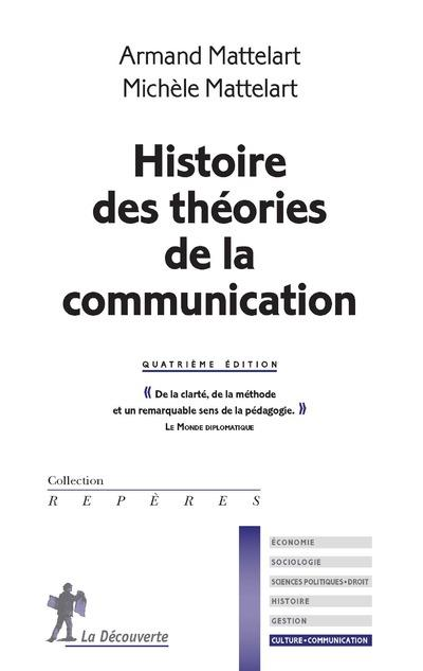 HISTOIRE DES THEORIES DE LA COMMUNICATION (4E EDITION)