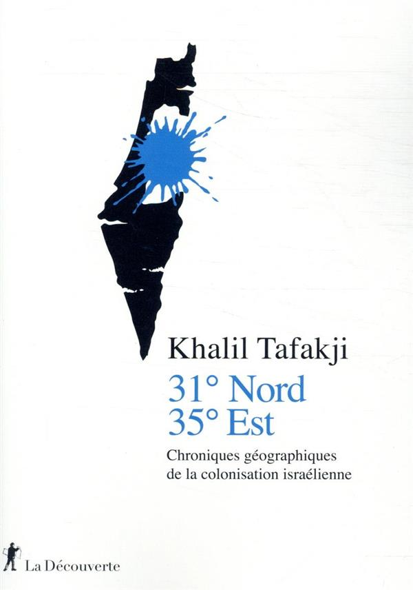 31° NORD, 35° EST  -  CHRONIQUES GEOGRAPHIQUES DE LA COLONISATION ISRAELIENNE