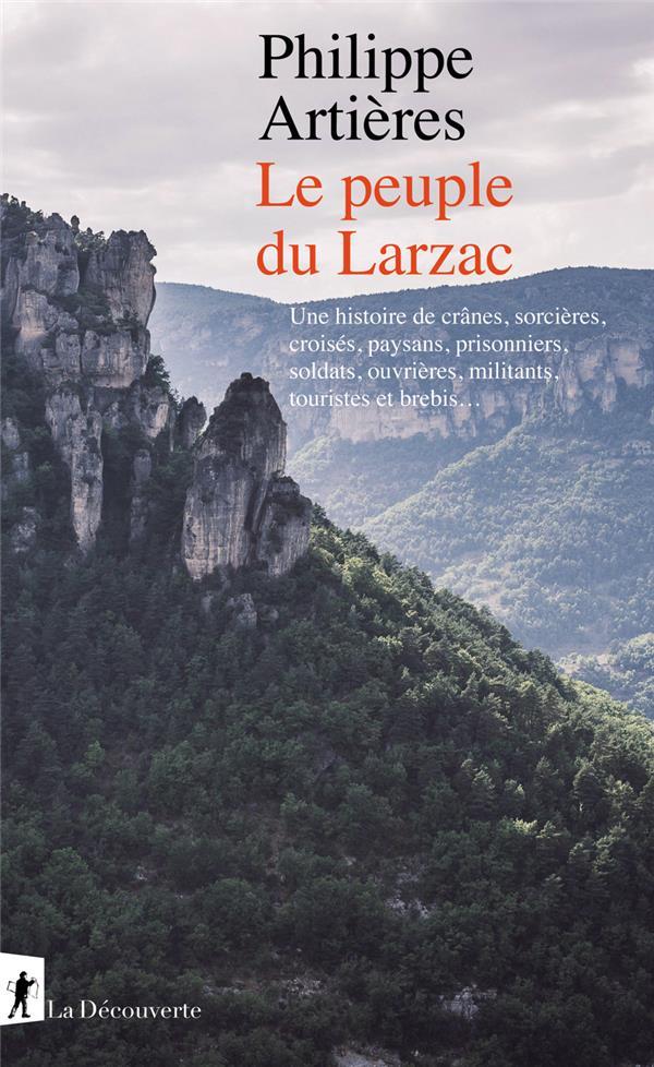 LE PEUPLE DU LARZAC : UNE HISTOIRE DE CRANES, SORCIERES, CROISES, PAYSANS, PRISONNIERS, SOLDATS, OUVRIERES, MILITANTS, TOURISTES ET BREBIS...