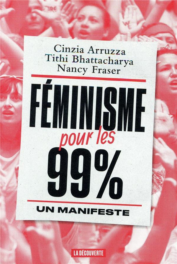 FEMINISME POUR LES 99 % - UN M ARRUZZA/BHATTACHARYA LA DECOUVERTE