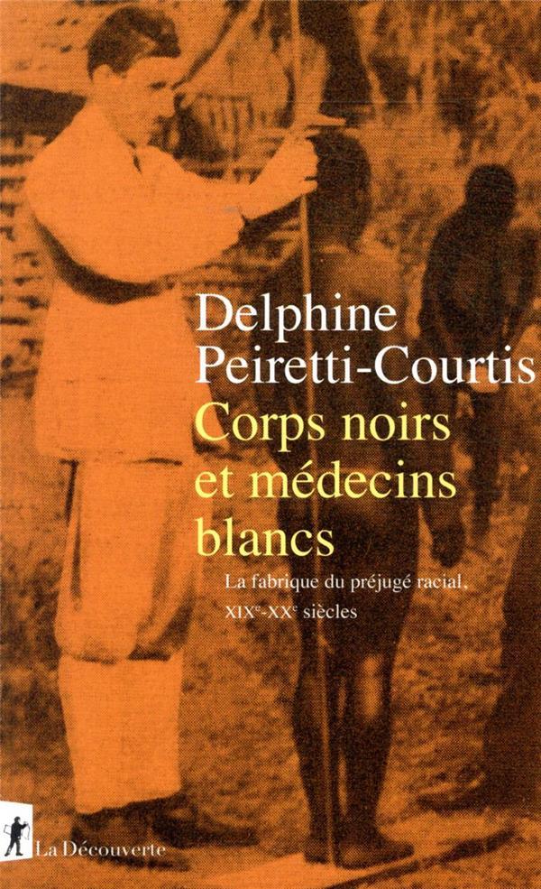 CORPS NOIRS ET MEDECINS BLANCS : LA FABRIQUE DU PREJUGE RACIAL, XIXE-XXE SIECLES