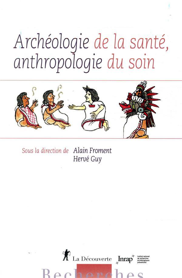 ARCHEOLOGIE DE LA SANTE, ANTHROPOLOGIE DU SOIN