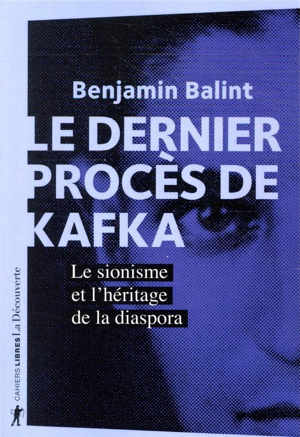 LE DERNIER PROCES DE KAFKA  -  LE SIONISME ET L'HERITAGE DE LA DIASPORA