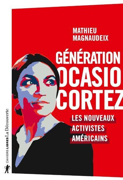 GENERATION OCASIO-CORTEZ  -  LES NOUVEAUX ACTIVISTES AMERICAINS