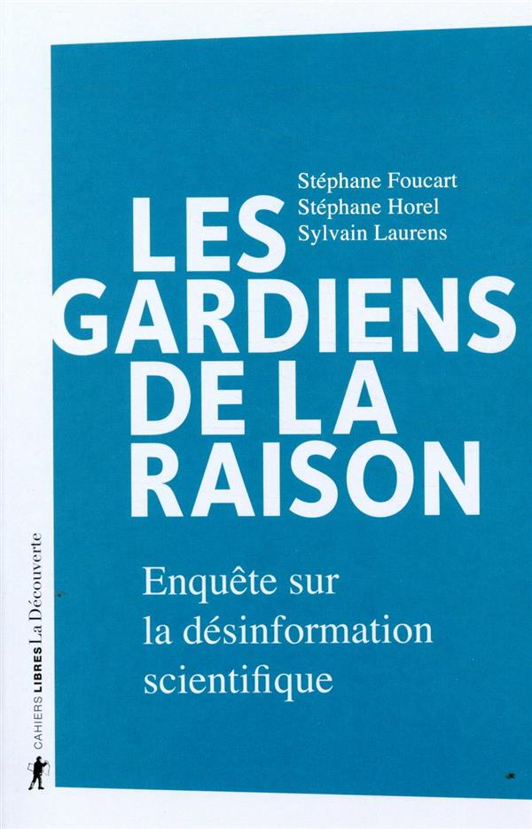 LES GARDIENS DE LA RAISON     ENQUETE SUR LA DESINFORMATION SCIENTIFIQUE