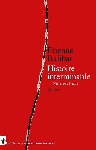 ECRITS T.1  -  HISTOIRE INTERMINABLE : D'UN SIECLE L'AUTRE BALIBAR, ETIENNE LA DECOUVERTE