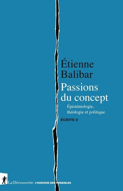 ECRITS T.2  -  PASSIONS DU CONCEPT : EPISTEMOLOGIE, THEOLOGIE ET POLITIQUE