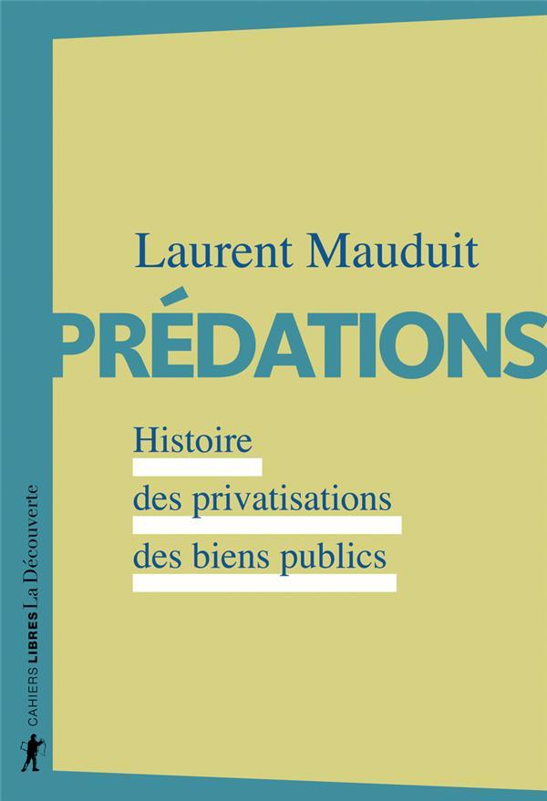 PREDATIONS - HISTOIRE DES PRIVATISATIONS DES BIENS PUBLICS MAUDUIT, LAURENT LA DECOUVERTE