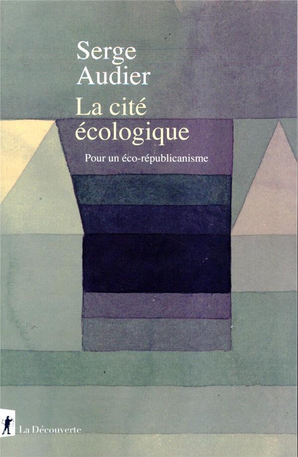 LA CITE ECOLOGIQUE  -  POUR UN ECO-REPUBLICANISME AUDIER, SERGE LA DECOUVERTE