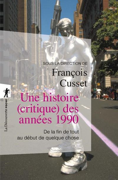 UNE HISTOIRE (CRITIQUE) DES ANNEES 1990  -  DE LA FIN DE TOUT AU DEBUT DE QUELQUE CHOSE