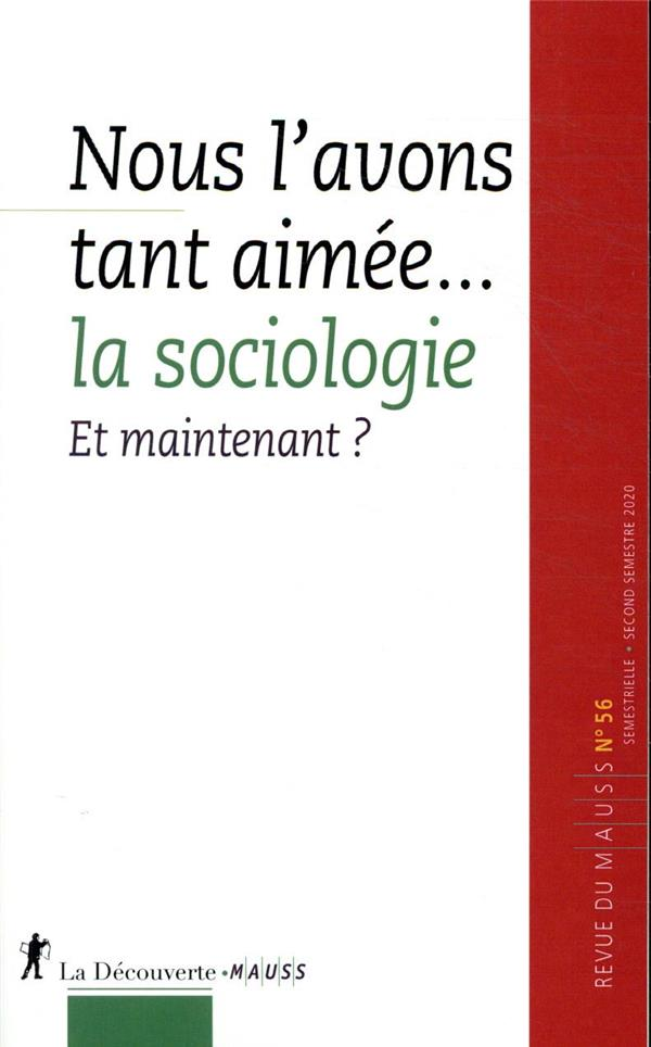 REVUE DU MAUSS N.56  -  NOUS L'AVONS TANT AIMEE... LA SOCIOLOGIE  -  ET MAINTENANT ?
