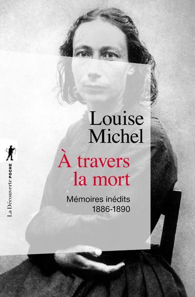A TRAVERS LA MORT  -  MEMOIRES INEDITS, 1886-1890 MICHEL, LOUISE LA DECOUVERTE