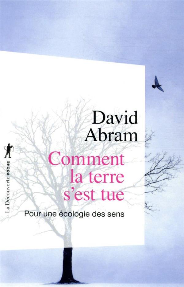 COMMENT LA TERRE S'EST TUE : POUR UNE ECOLOGIE DES SENS ABRAM, DAVID LA DECOUVERTE
