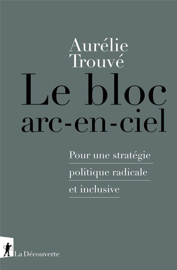 LE BLOC ARC-EN-CIEL - POUR UNE STRATEGIE POLITIQUE RADICALE ET INCLUSIVE