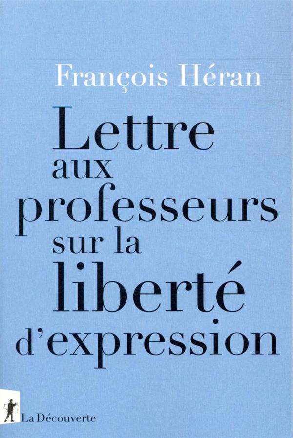 LETTRE AUX PROFESSEURS SUR LA LIBERTE D'EXPRESSION HERAN FRANCOIS LA DECOUVERTE