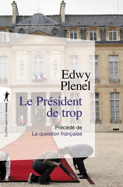 LE PRESIDENT DE TROP  -  LA QUESTION FRANCAISE PLENEL EDWY LA DECOUVERTE
