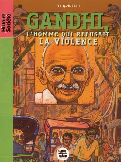 GANDHI L'HOMME QUI REFUSAIT LA VIOLENCE FRANCOIS JEAN OSKAR