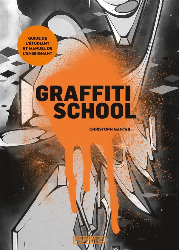 GRAFFITI SCHOOL. LE GUIDE DE L'ETUDIANT ET MANUEL