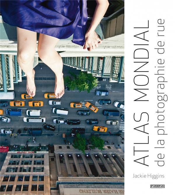 ATLAS MONDIAL DE LA PHOTOGRAPHIE DE RUE Higgins Jackie Pyramyd