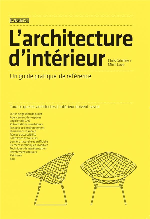 L'ARCHITECTURE D'INTERIEUR - UN GUIDE PRATIQUE DE REFERENCE