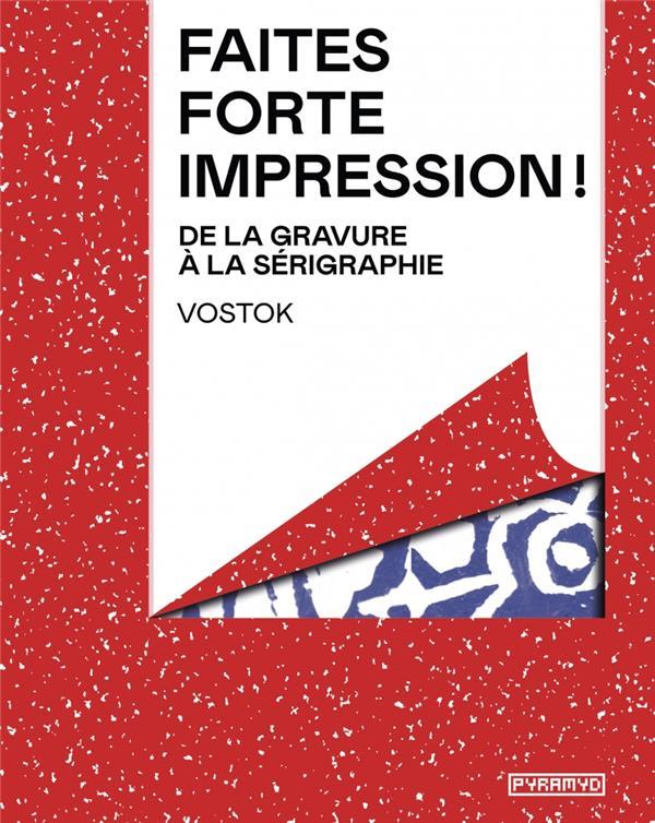 FAITES FORTE IMPRESSION  -  DE LA GRAVURE A  LA SERIGRAPHIE