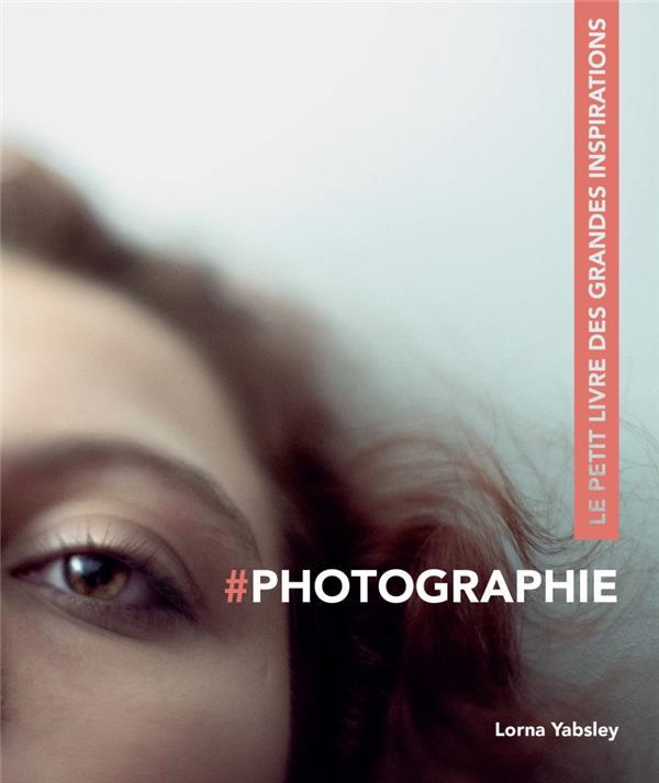 PHOTOGRAPHIE - LE PETIT LIVRE DES GRANDES INSPIRATIONS