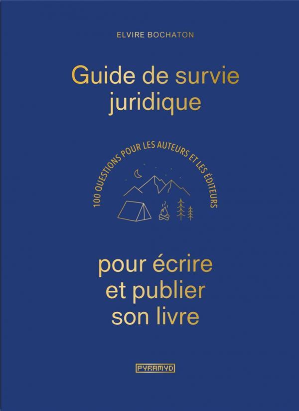 GUIDE DE SURVIE JURIDIQUE POUR ECRIRE ET PUBLIER SON LIVRE BOCHATON ELVIRE PYRAMYD