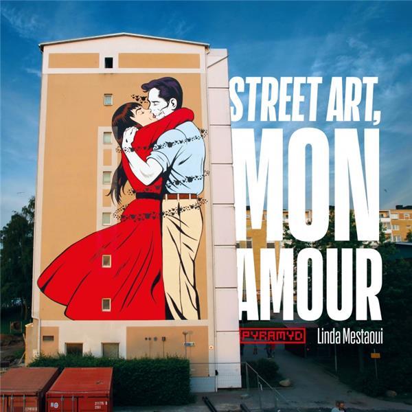 STREET ART, MON AMOUR  -  QUAND L'AMOUR DESCEND DANS LA RUE