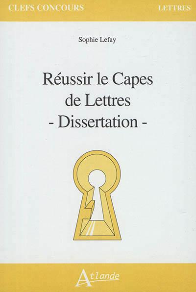 REUSSIR LE CAPES ET L'AGREGATION DE LETTRES - DISSERTATION