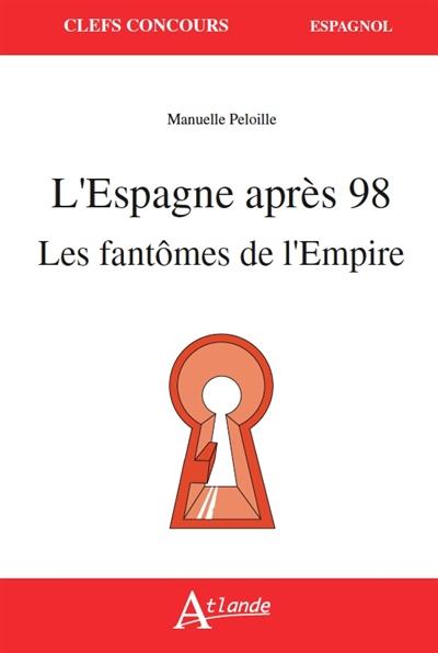 L'ESPAGNE APRES 98, LES FANTOMES DE L'EMPIRE