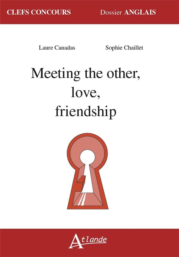 MEETING THE OTHER, LOVE, FRIENDSHIP