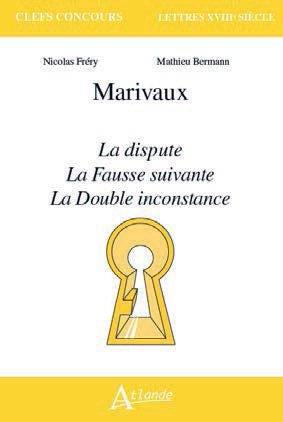 MARIVAUX, LA DISPUTE, LA FAUSSE SUIVANTE, LA DOUBLE INCONSTA