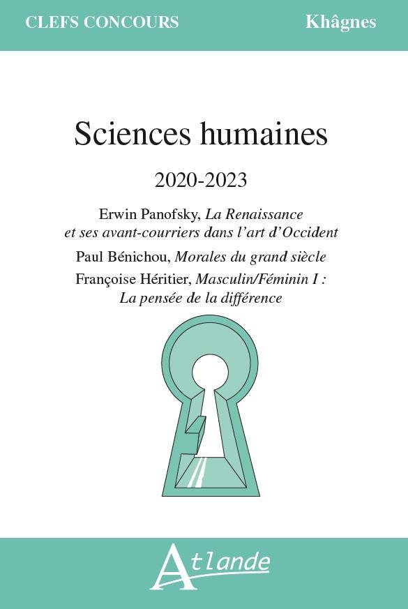 SCIENCES HUMAINES 2020 2023     ERWIN PANOFSKY, LA RENAISSANCE ET SES AVANT COURRIERS DANS L'ART D'OCCIDENT     PAUL BENICHOU, MORALES DU GRAND SIECLE     FRANCOISE HERITIER, MASCULINFEMININ I: LA PENSEE DE LA DIFFERENCE