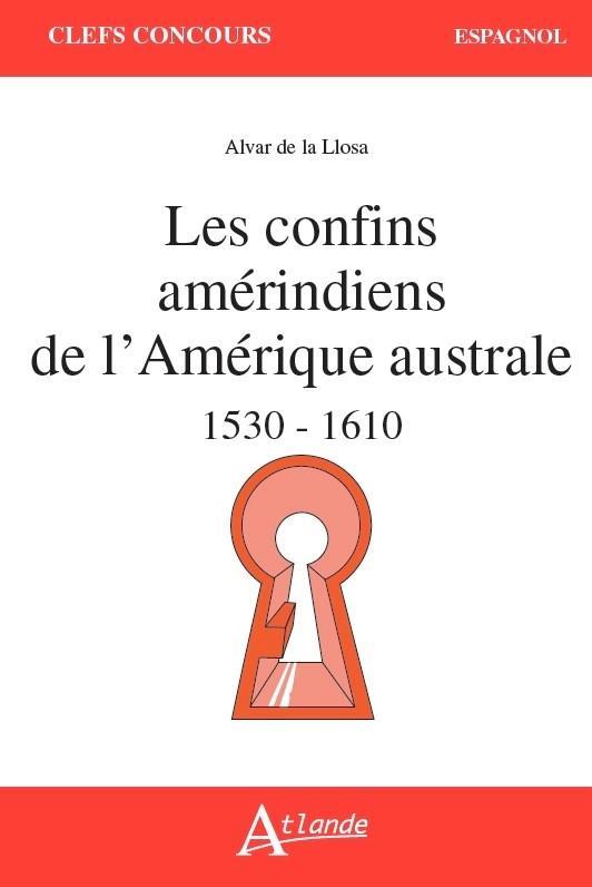 LES CONFINS AMERINDIENS DE L'AMERIQUE AUSTRALE     1530 1559