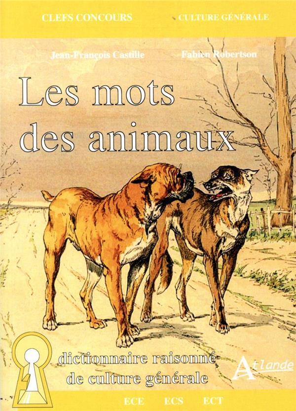 LES MOTS DES ANIMAUX  -  DICTIONNAIRE RAISONNE DE CULTURE GENERALE (EDITION 2021)