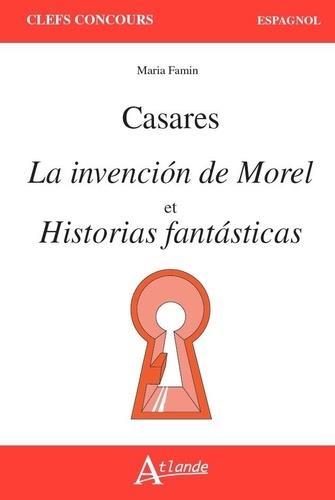 CASARES, LA INVENCION DE MOREL ET HISTORIAS FANTASTICAS