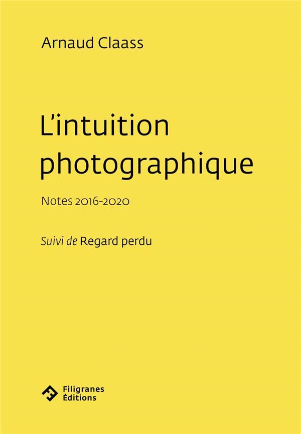 L'INTUITION PHOTOGRAPHIQUE : NOTES 2016-2020  -  REGARD PERDU