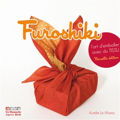 FUROSHIKI  L ART D EMBALLER AVEC DU TISSU - CETTE 4EME EDITION REMPLACE CETTE REFERENC