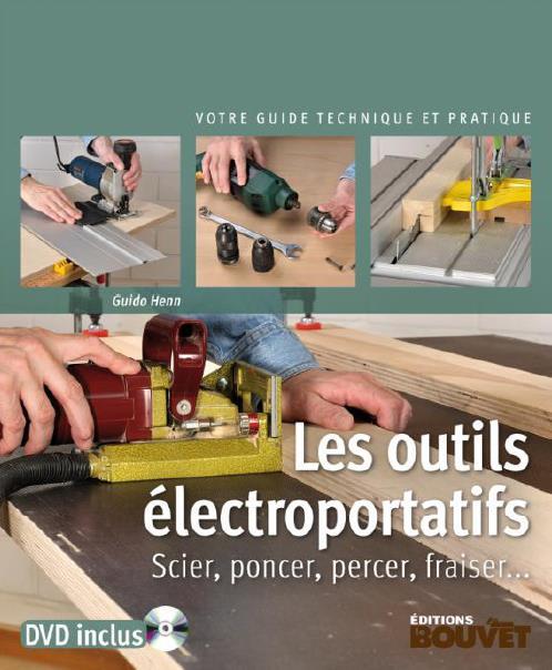 LES OUTILS ELECTROPORTATIFS - SCIER, PONCER, PERCER, FRAISER HENN GUIDO BLB BOIS