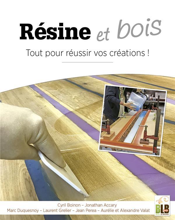 RESINE & BOIS - TOUT POUR REUSSIR VOS CREATIONS BOINON/ACCARY BLB BOIS