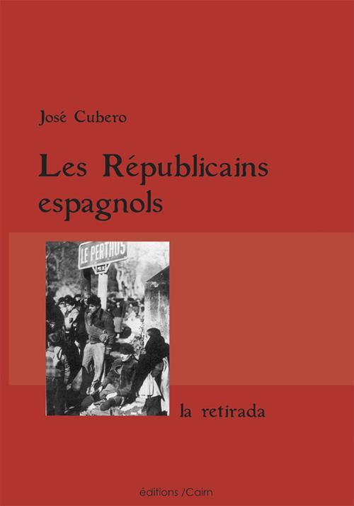 LES REPUBLICAINS ESPAGNOLS  -  LA RETIRADA CUBERO JOSE Cairn