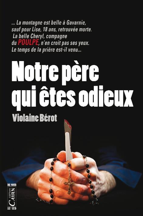 NOTRE PERE QUI ETRE ODIEUX Bérot Violaine Cairn