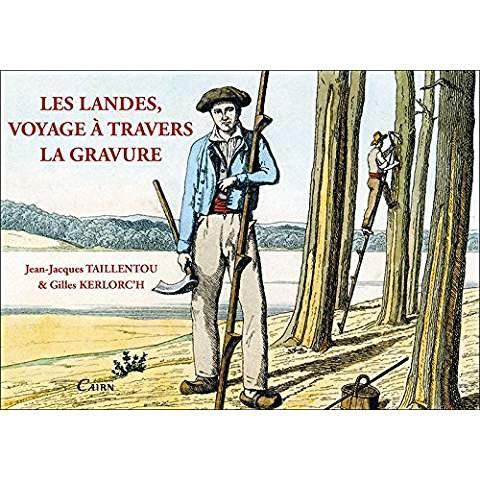LES LANDES, VOYAGE A TRAVERS LA GRAVURE Kerlorc'h Gilles Cairn