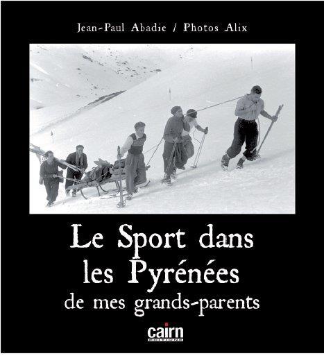 LE SPORT DANS LES PYRENEES DE MES GRANDS-PARENTS ABADIE JEAN-PAUL CAIRN