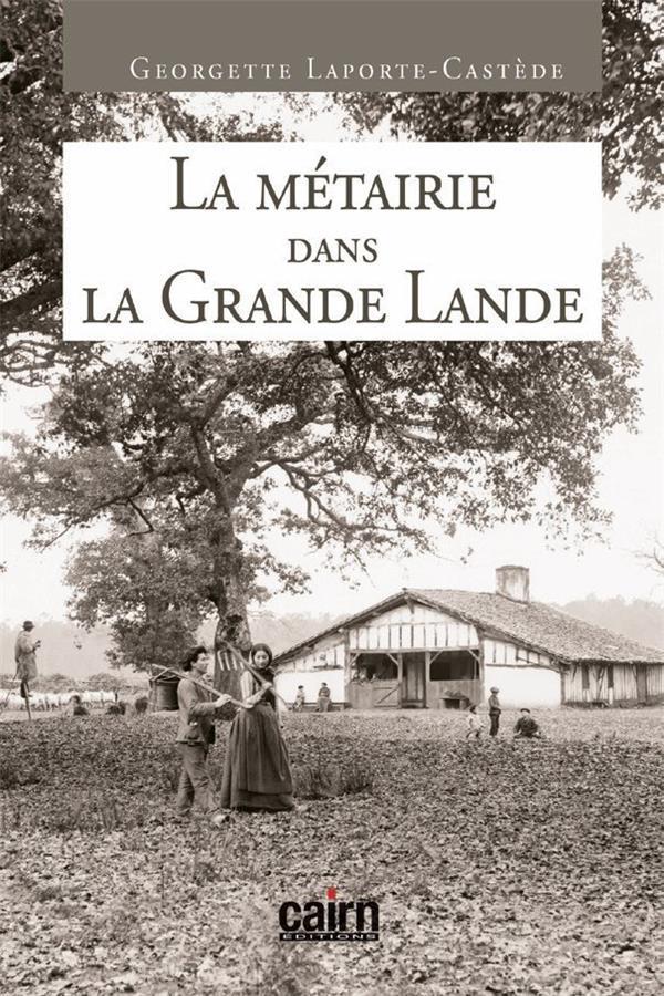 LA METAIRIE DANS LA GRANDE LANDE LAPORTE-CASTEDE/GEOR CAIRN