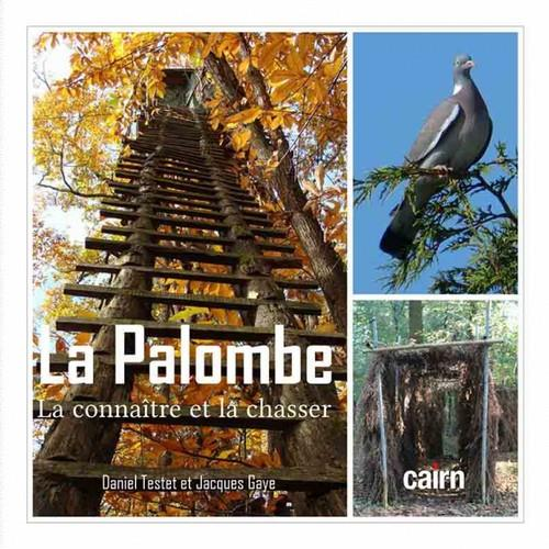 LA PALOMBE - LA CONNAITRE ET LA CHASSER TESTET/GAYE CAIRN
