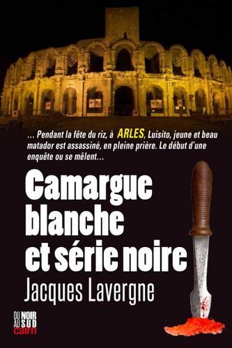 CAMARGUE BLANCHE ET SERIE NOIRE LAVERGNE, JACQUES CAIRN