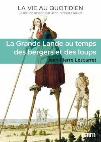 LA GRANDE LANDE AU TEMPS DES BERGERS ET DES LOUPS LESCARRET J-P. CAIRN