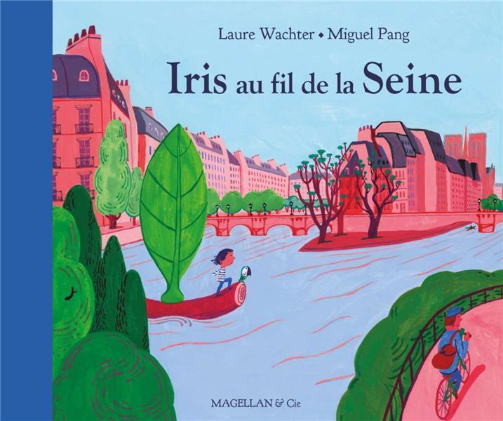 IRIS AU FIL DE LA SEINE WACHTER LAURE MAGELLAN ET CIE